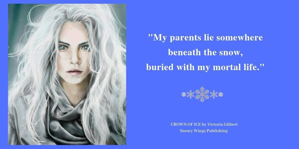 """""""My parents lie somewhere beneath the snow, buried with my mortal life."""" - CROWN OF ICE by Victoria Gilbert"""